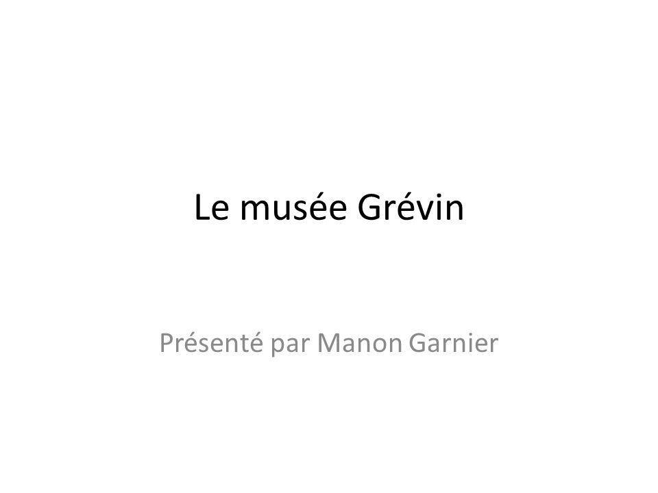 Le musée Grévin Présenté par Manon Garnier