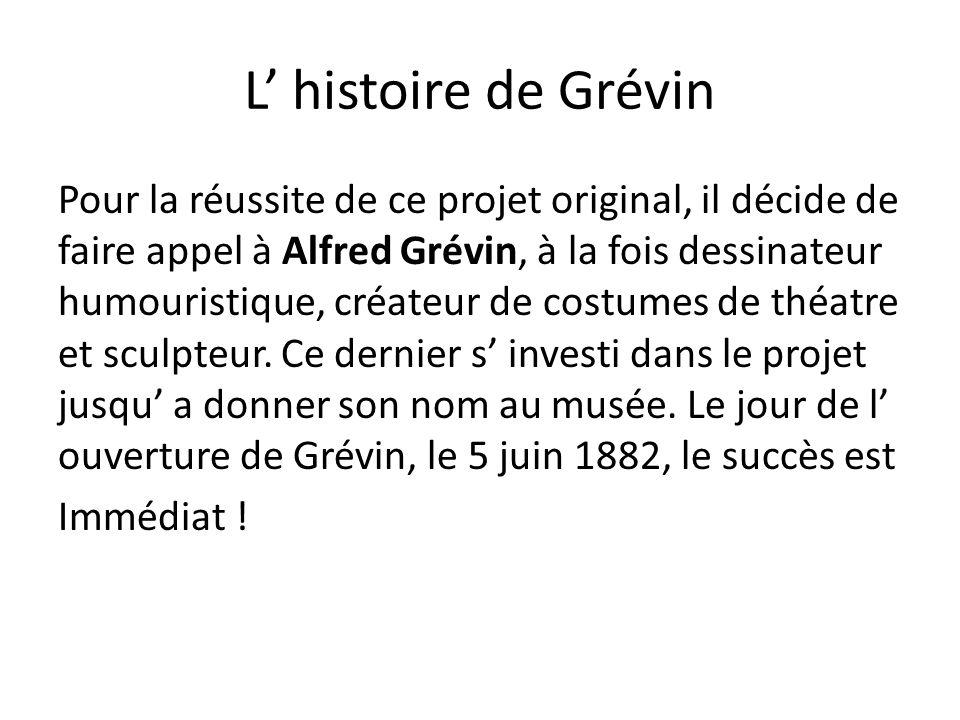 L histoire de Grévin Pour la réussite de ce projet original, il décide de faire appel à Alfred Grévin, à la fois dessinateur humouristique, créateur d