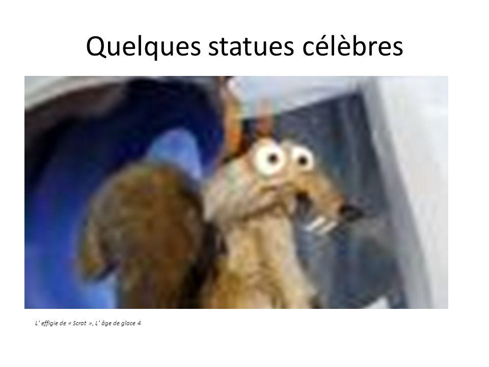 Quelques statues célèbres L effigie de « Scrat », L âge de glace 4