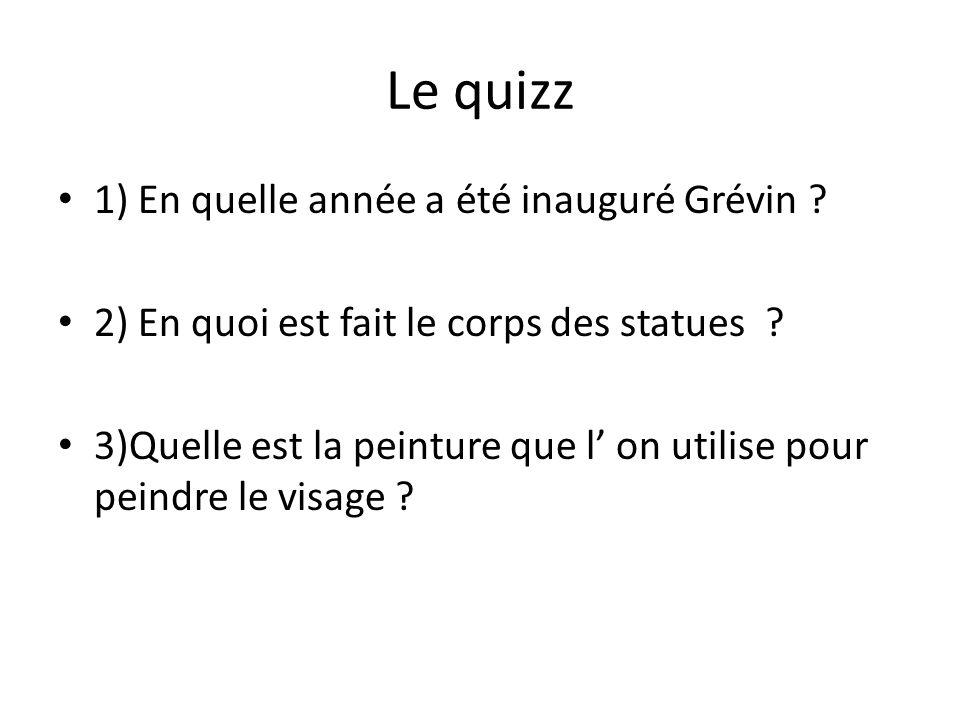 1) En quelle année a été inauguré Grévin ? 2) En quoi est fait le corps des statues ? 3)Quelle est la peinture que l on utilise pour peindre le visage