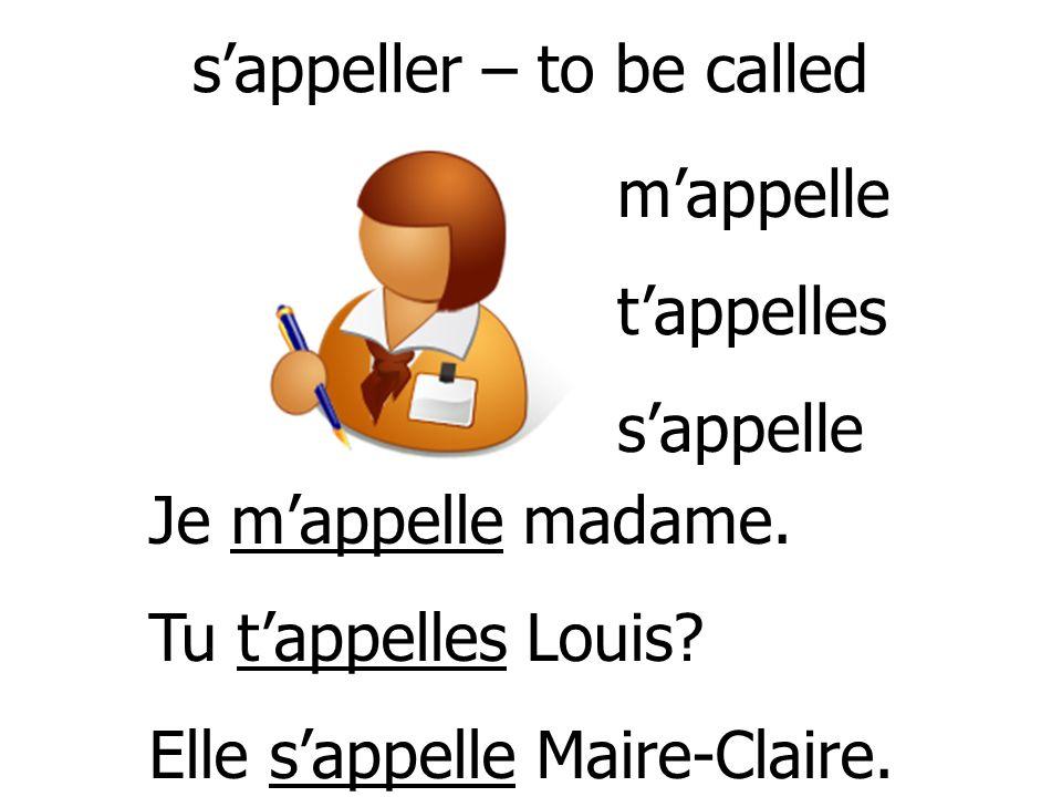 Je mappelle madame.Tu tappelles Louis. Elle sappelle Maire-Claire.