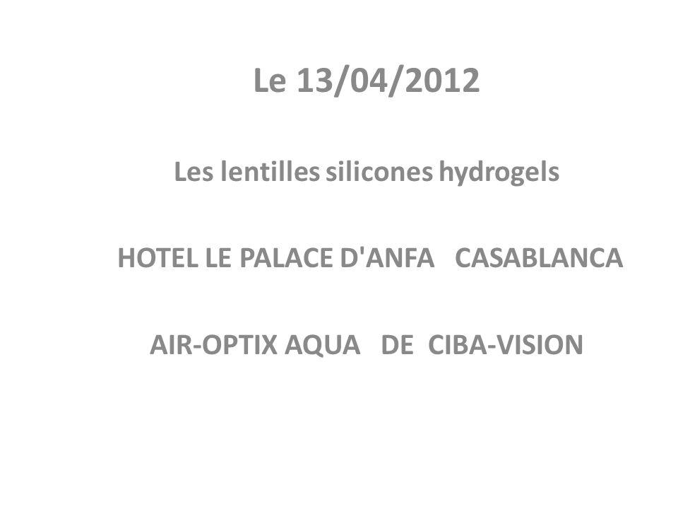 Le 13/04/2012 Les lentilles silicones hydrogels HOTEL LE PALACE D ANFA CASABLANCA AIR-OPTIX AQUA DE CIBA-VISION
