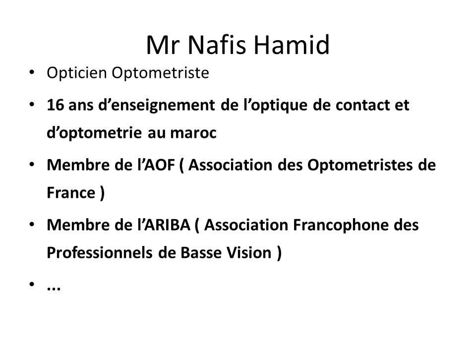 Mr Nafis Hamid Opticien Optometriste 16 ans denseignement de loptique de contact et doptometrie au maroc Membre de lAOF ( Association des Optometriste