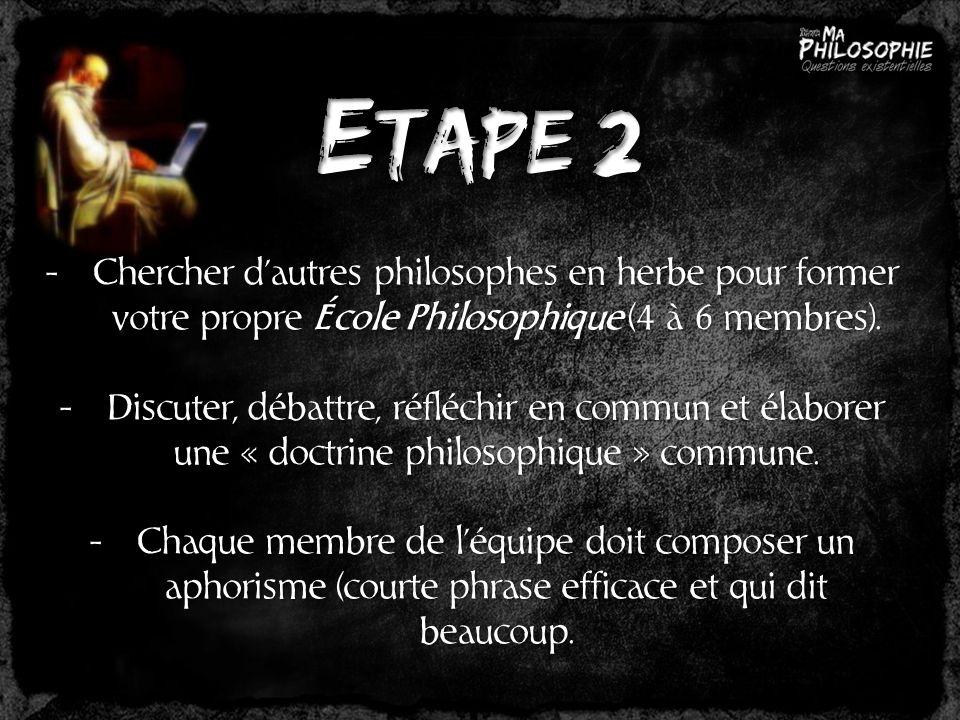 -C-C-C-Chercher dautres philosophes en herbe pour former votre propre École Philosophique (4 à 6 membres). -D-D-D-Discuter, débattre, réfléchir en com