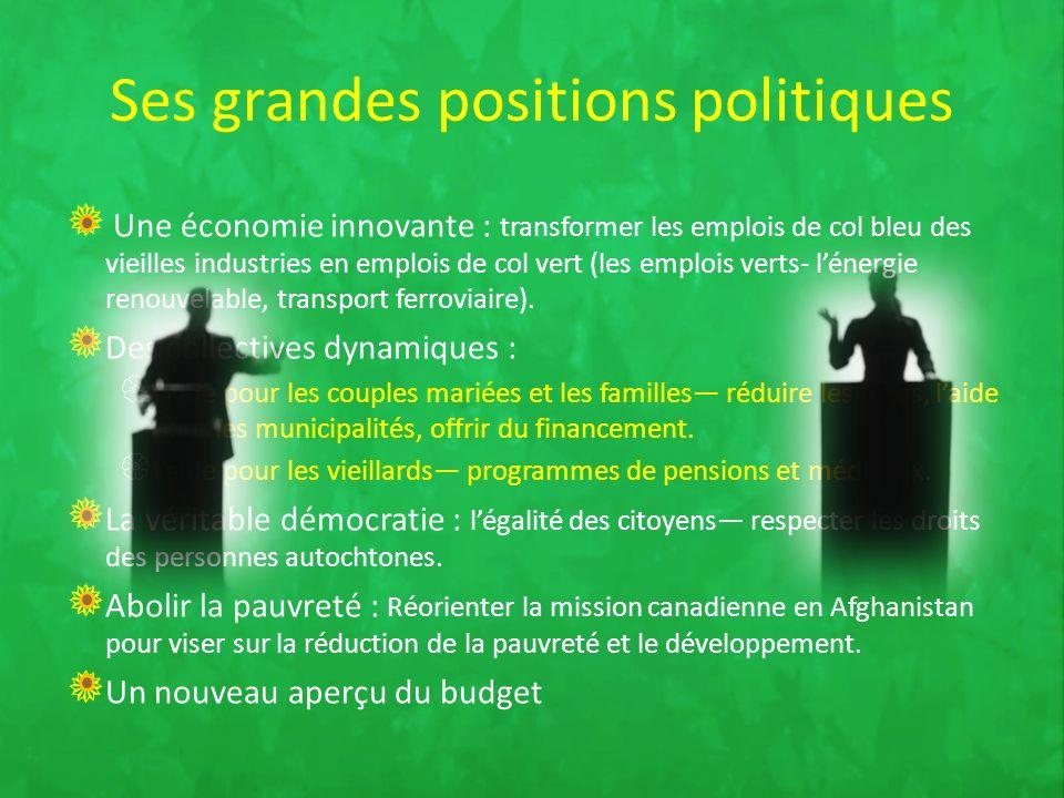 Ses grandes positions politiques Une économie innovante : transformer les emplois de col bleu des vieilles industries en emplois de col vert (les emplois verts- lénergie renouvelable, transport ferroviaire).