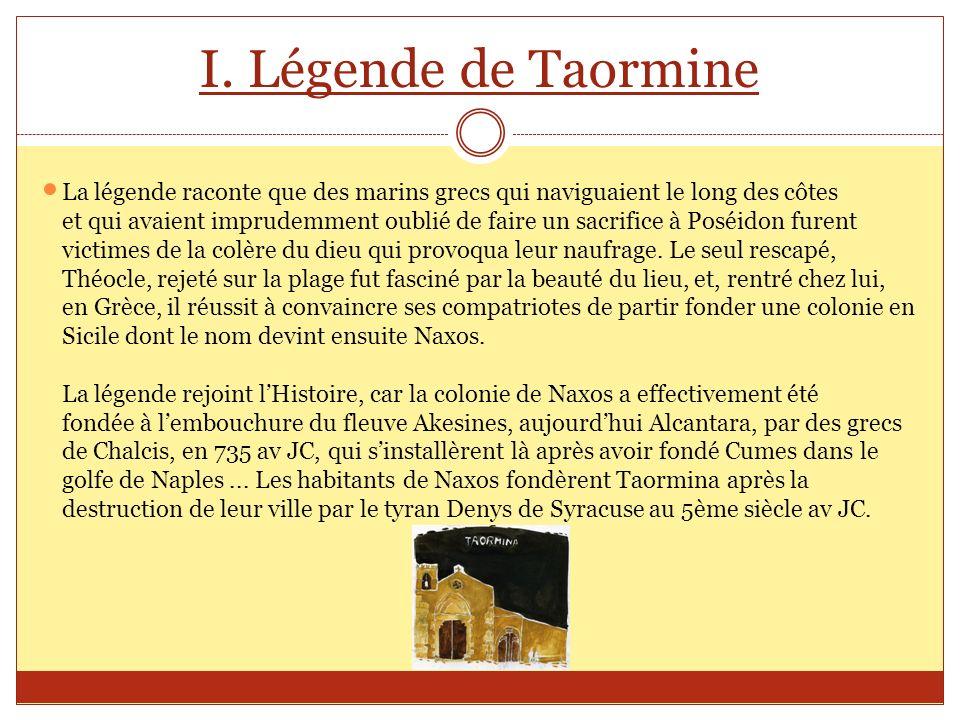 I. Légende de Taormine La légende raconte que des marins grecs qui naviguaient le long des côtes et qui avaient imprudemment oublié de faire un sacrif