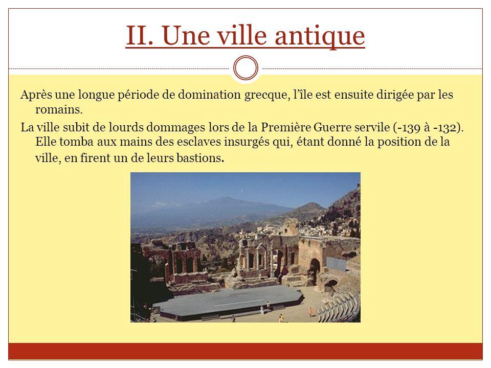 II. Une ville antique Après une longue période de domination grecque, lîle est ensuite dirigée par les romains. La ville subit de lourds dommages lors