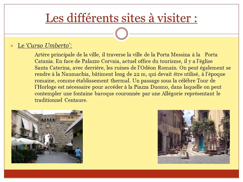 Les différents sites à visiter : Le Curso Umberto: Artère principale de la ville, il traverse la ville de la Porta Messina à la Porta Catania. En face