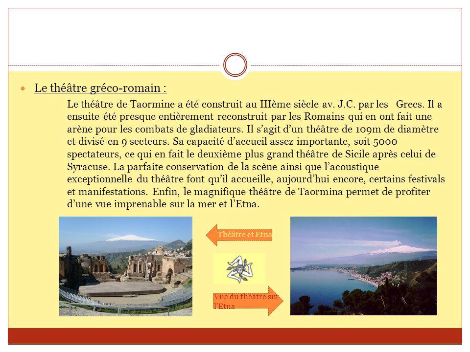 Le théâtre gréco-romain : Le théâtre de Taormine a été construit au IIIème siècle av. J.C. par les Grecs. Il a ensuite été presque entièrement reconst