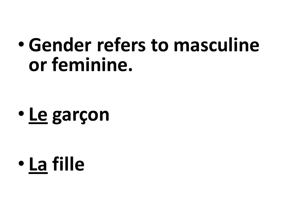 Gender refers to masculine or feminine. Le garçon La fille