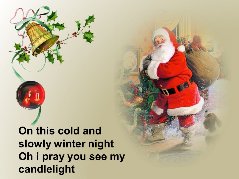 On this cold and slowly winter night Oh i pray you see my candlelight