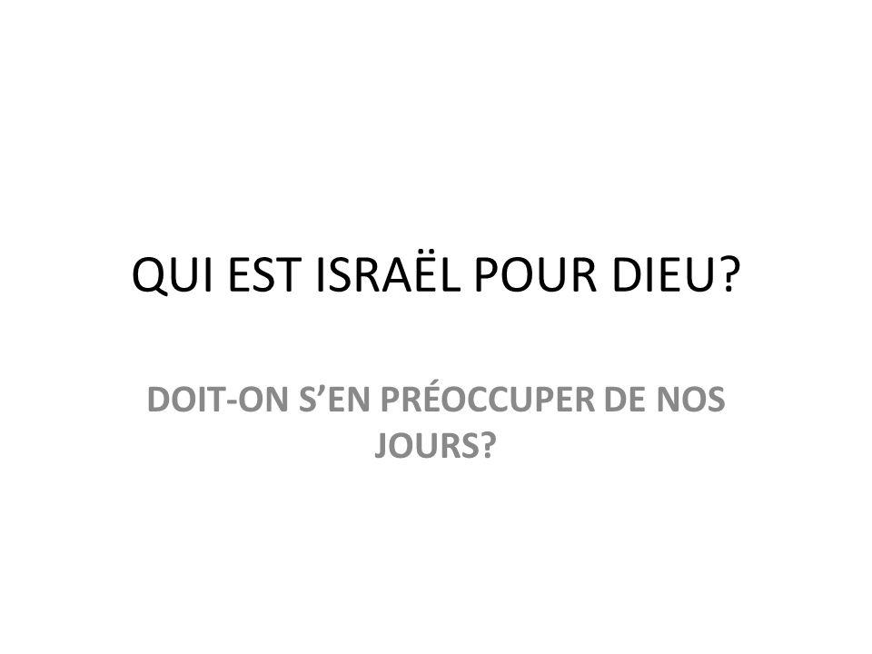 QUI EST ISRAËL POUR DIEU? DOIT-ON SEN PRÉOCCUPER DE NOS JOURS?