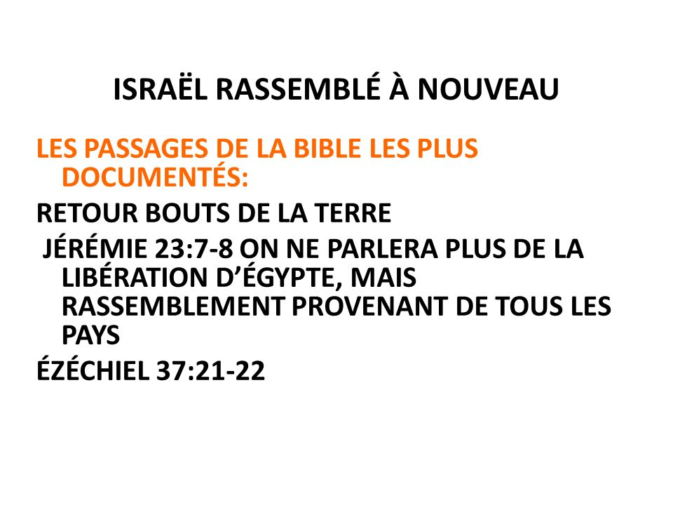 ISRAËL RASSEMBLÉ À NOUVEAU LES PASSAGES DE LA BIBLE LES PLUS DOCUMENTÉS: RETOUR BOUTS DE LA TERRE JÉRÉMIE 23:7-8 ON NE PARLERA PLUS DE LA LIBÉRATION D