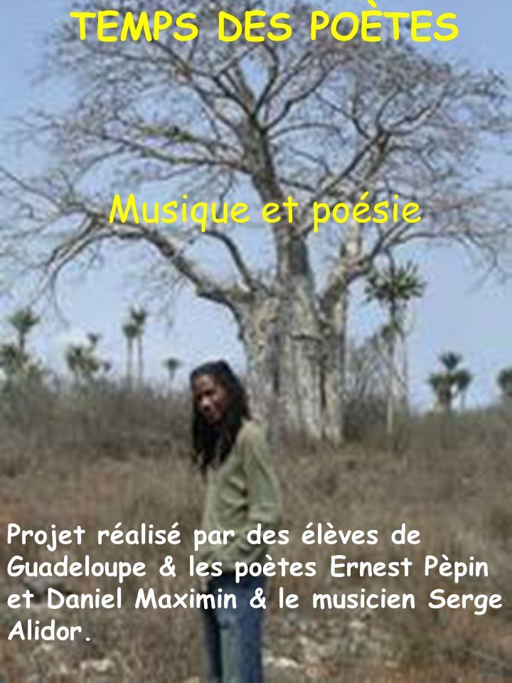 Projet réalisé par des élèves de Guadeloupe & les poètes Ernest Pèpin et Daniel Maximin & le musicien Serge Alidor.