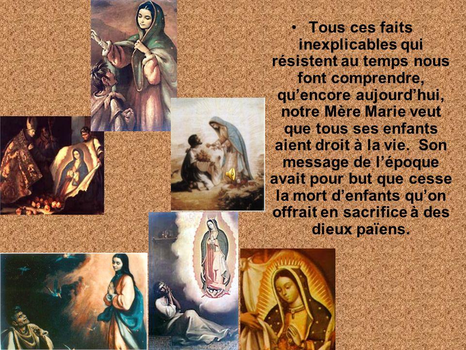Tous ces faits inexplicables qui résistent au temps nous font comprendre, quencore aujourdhui, notre Mère Marie veut que tous ses enfants aient droit