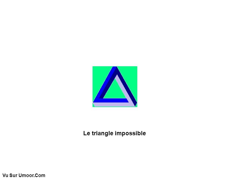 Vu Sur Umoor.Com Le triangle impossible