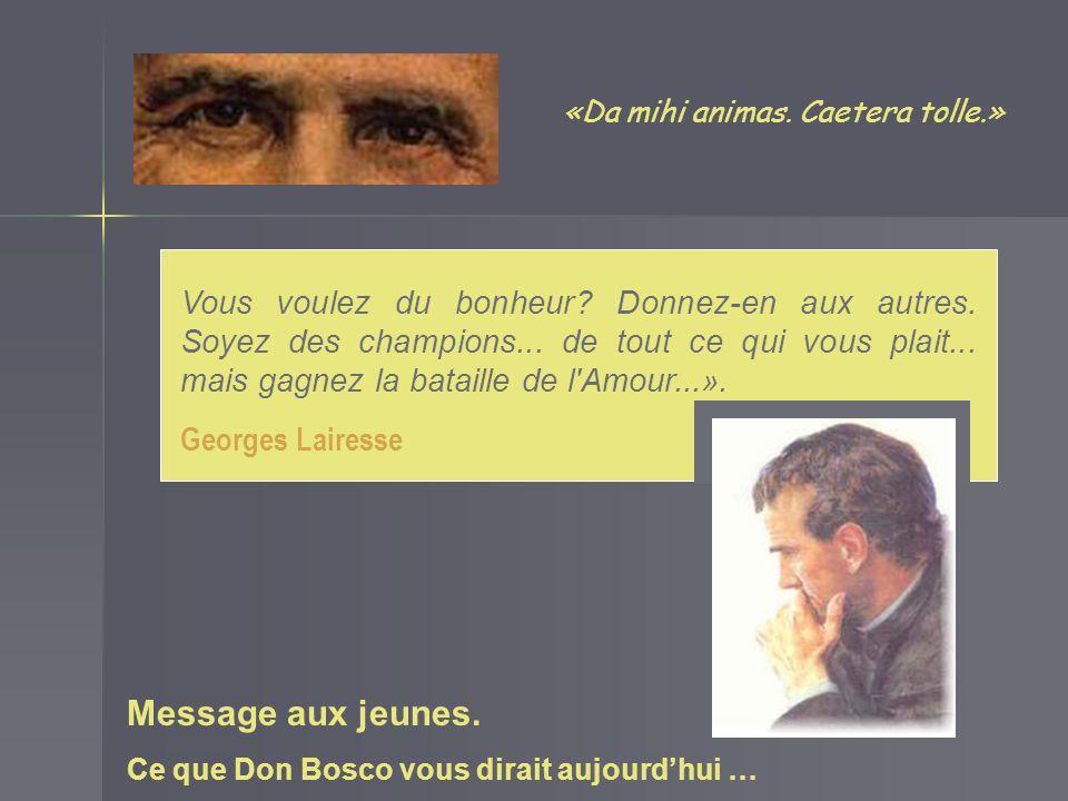 «Da mihi animas. Caetera tolle.» Message aux jeunes. Ce que Don Bosco vous dirait aujourdhui … Et je vous dis: oui, restez jeunes, gardez votre enthou