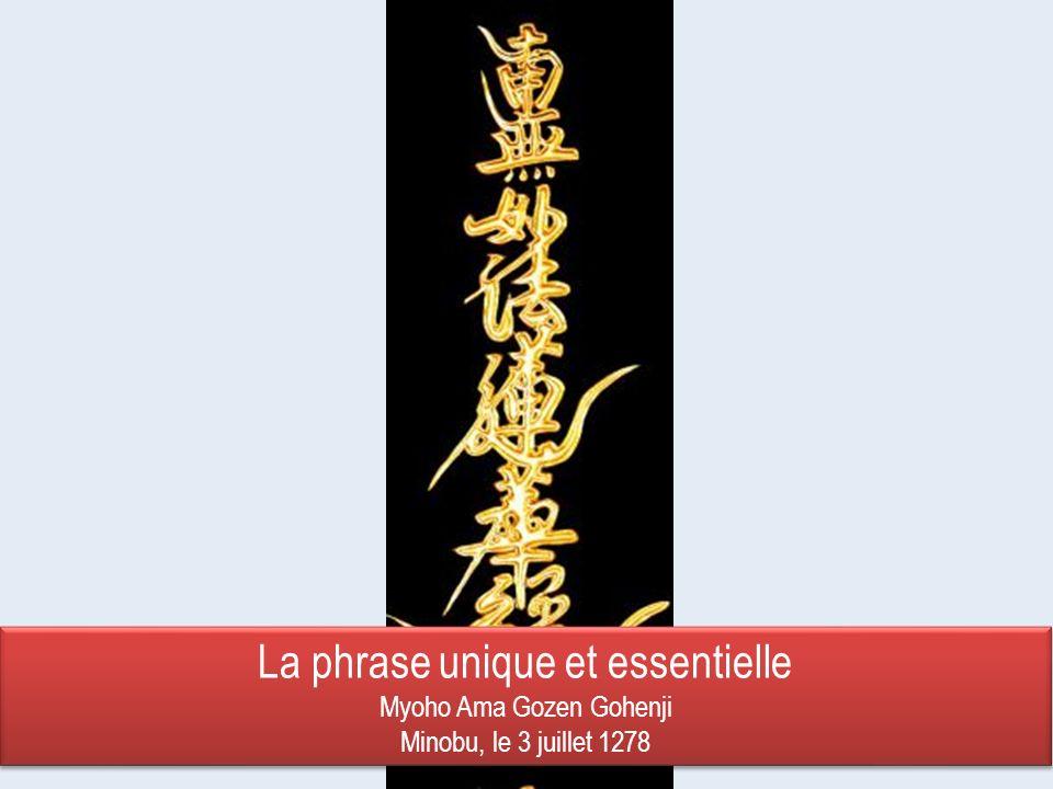 La phrase unique et essentielle Myoho Ama Gozen Gohenji Minobu, le 3 juillet 1278 La phrase unique et essentielle Myoho Ama Gozen Gohenji Minobu, le 3