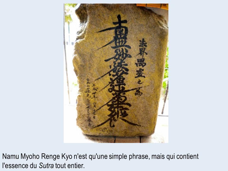 Namu Myoho Renge Kyo n'est qu'une simple phrase, mais qui contient l'essence du Sutra tout entier.