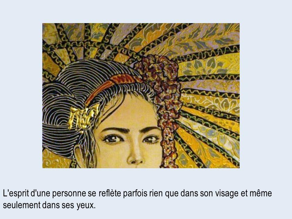 L'esprit d'une personne se reflète parfois rien que dans son visage et même seulement dans ses yeux.