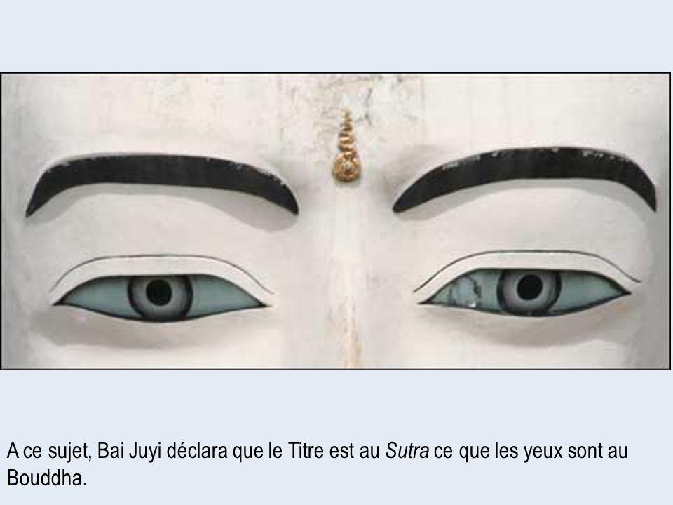 A ce sujet, Bai Juyi déclara que le Titre est au Sutra ce que les yeux sont au Bouddha.