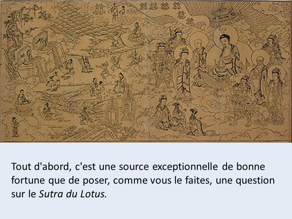 Tout d'abord, c'est une source exceptionnelle de bonne fortune que de poser, comme vous le faites, une question sur le Sutra du Lotus.