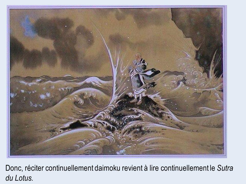 Donc, réciter continuellement daimoku revient à lire continuellement le Sutra du Lotus.