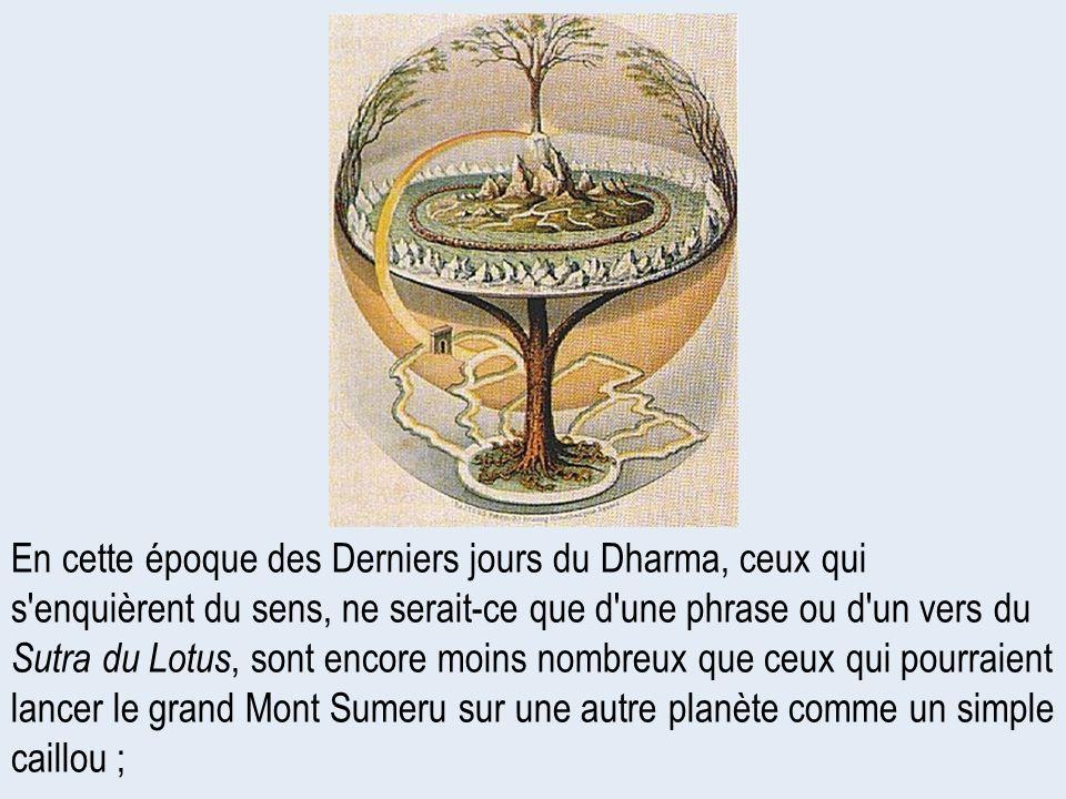En cette époque des Derniers jours du Dharma, ceux qui s'enquièrent du sens, ne serait-ce que d'une phrase ou d'un vers du Sutra du Lotus, sont encore