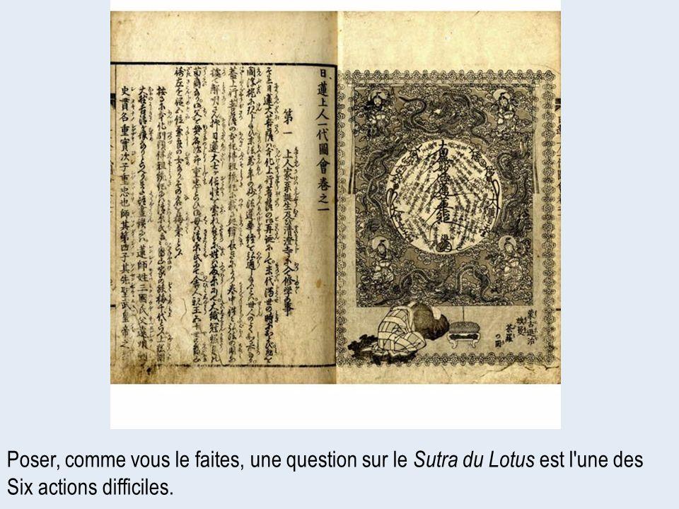 Poser, comme vous le faites, une question sur le Sutra du Lotus est l'une des Six actions difficiles.