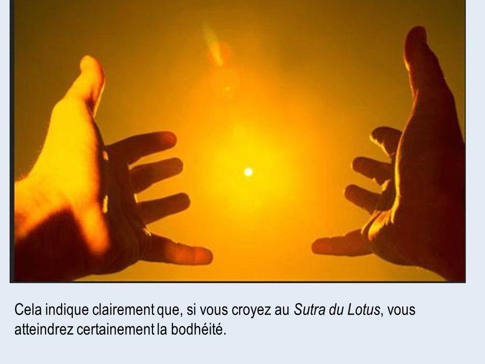 Cela indique clairement que, si vous croyez au Sutra du Lotus, vous atteindrez certainement la bodhéité.
