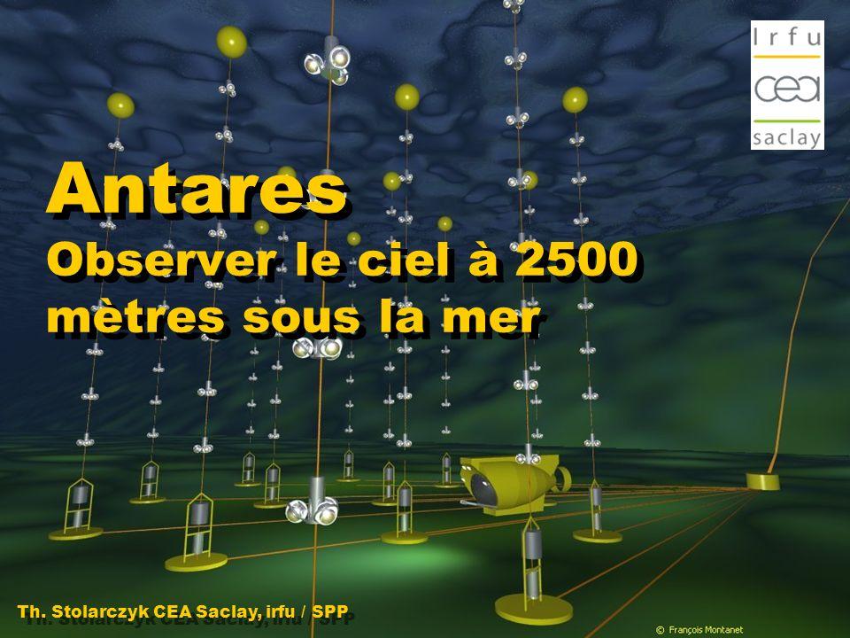 Antares Observer le ciel à 2500 mètres sous la mer Th. Stolarczyk CEA Saclay, irfu / SPP