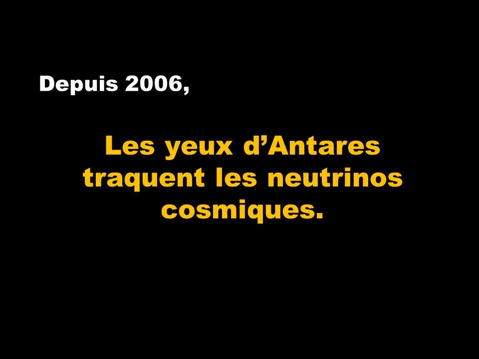Depuis 2006, Les yeux dAntares traquent les neutrinos cosmiques.