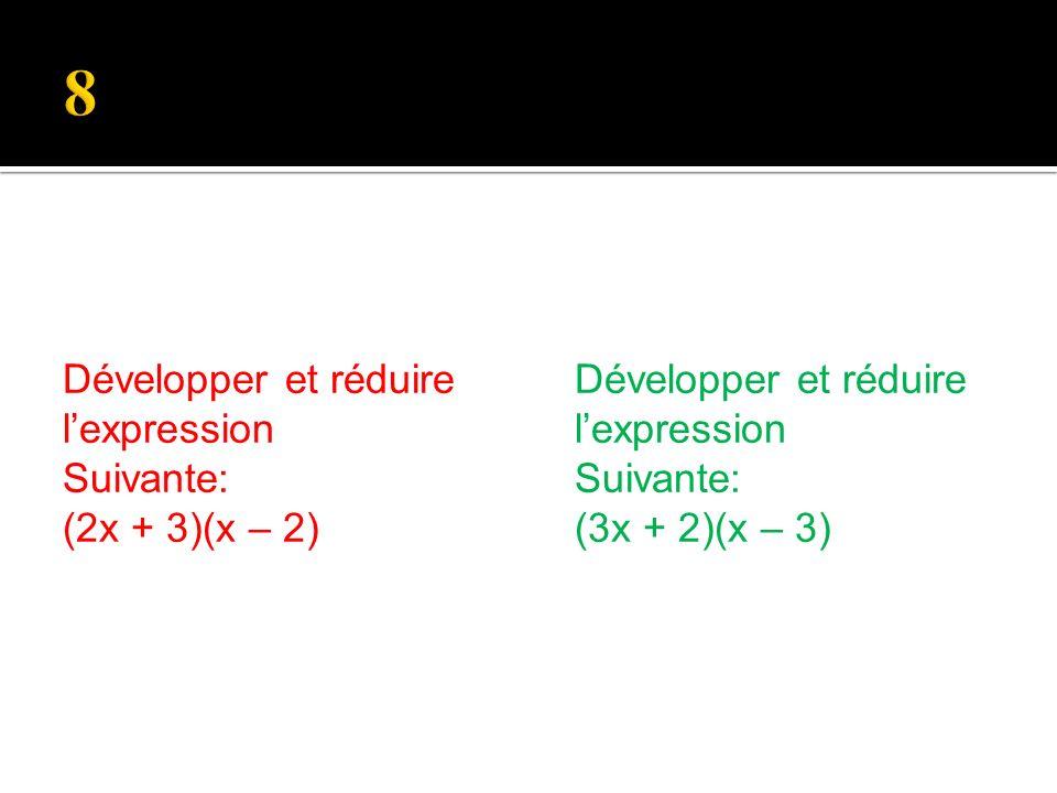 Développer et réduire lexpression Suivante: (3x + 2)(x – 3) Développer et réduire lexpression Suivante: (2x + 3)(x – 2)