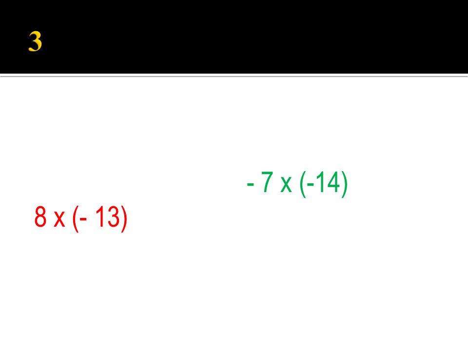 8 x (- 13) - 7 x (-14)