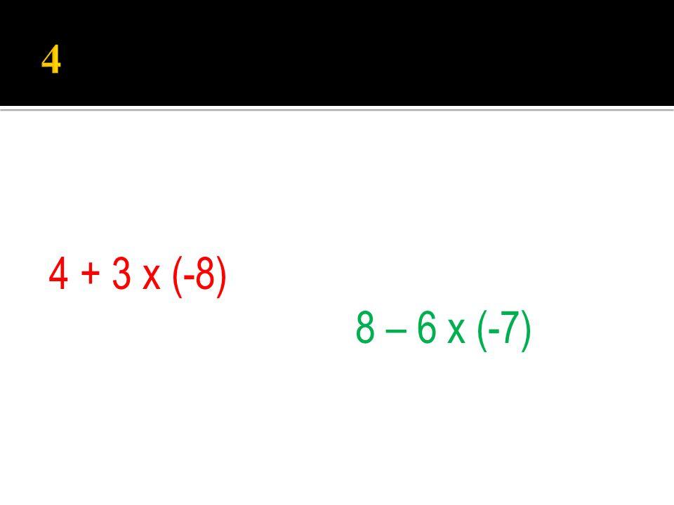 4 + 3 x (-8) 8 – 6 x (-7)