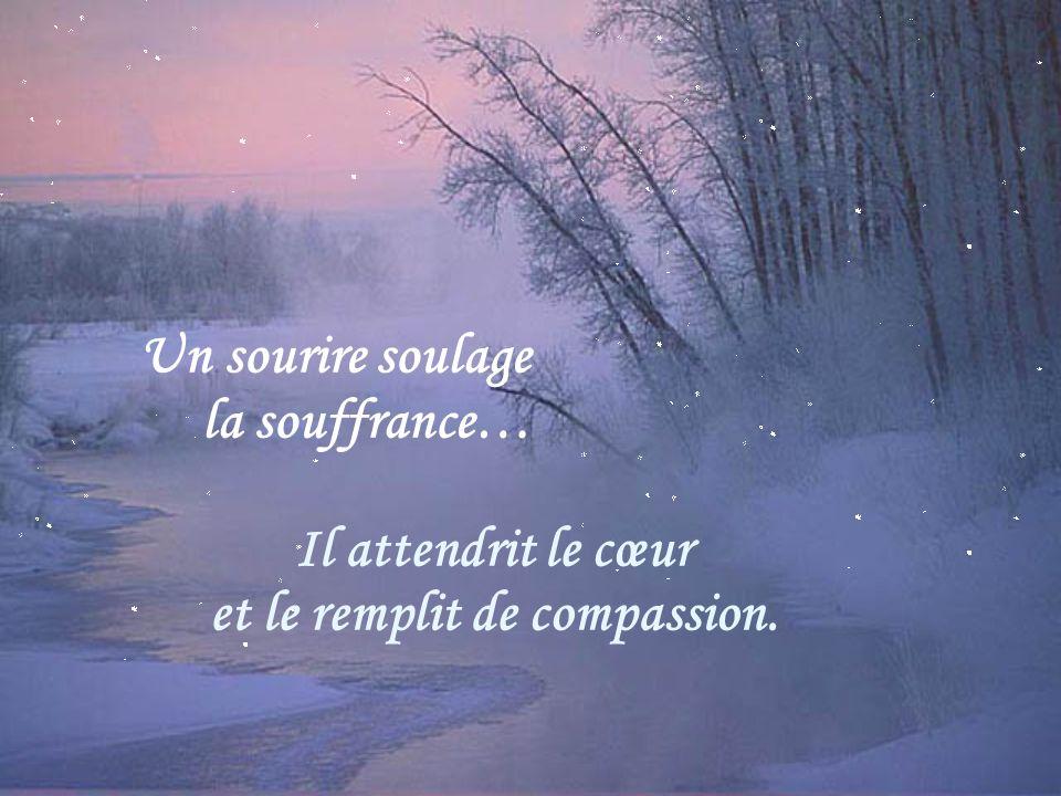 Il attendrit le cœur et le remplit de compassion. Un sourire soulage la souffrance…