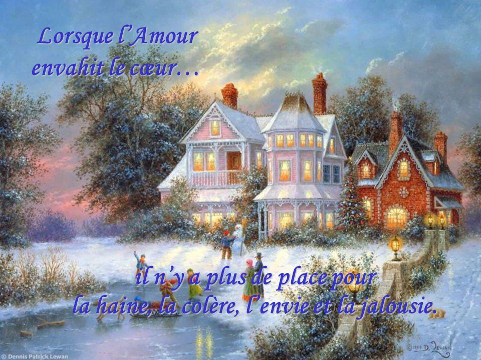 Lorsque lAmour envahit le cœur… il ny a plus de place pour la haine, la colère, lenvie et la jalousie.