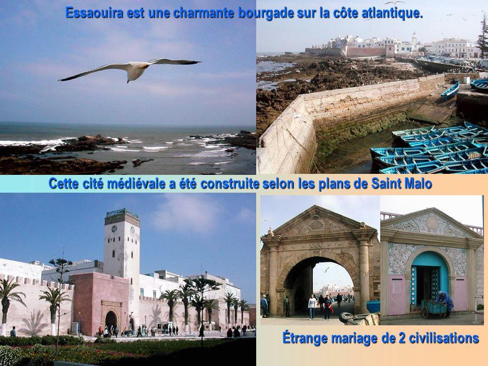 Essaouira est une charmante bourgade sur la côte atlantique. Cette cité médiévale a été construite selon les plans de Saint Malo Étrange mariage de 2