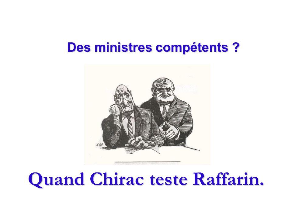 Quand Chirac teste Raffarin. Des ministres compétents Des ministres compétents