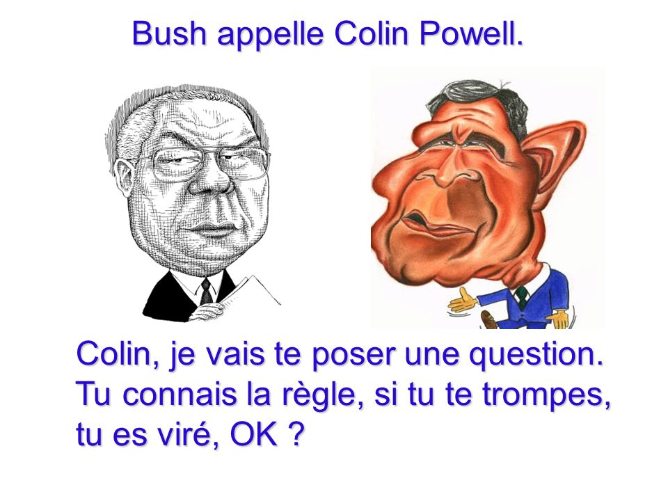 Bush appelle Colin Powell. Bush appelle Colin Powell.