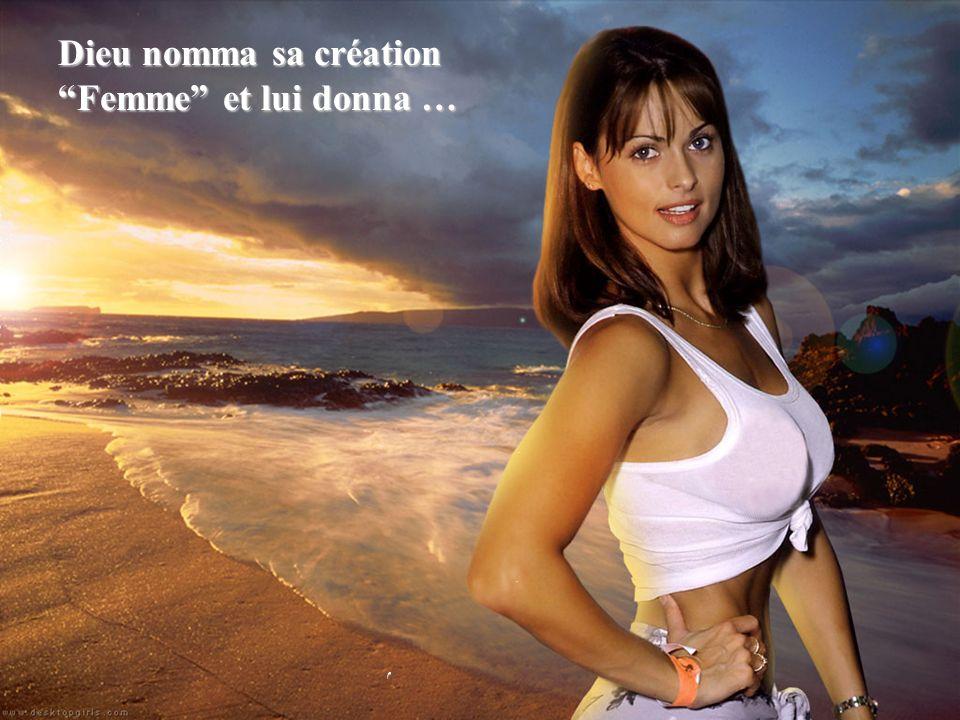 Dieu nomma sa création Femme et lui donna …