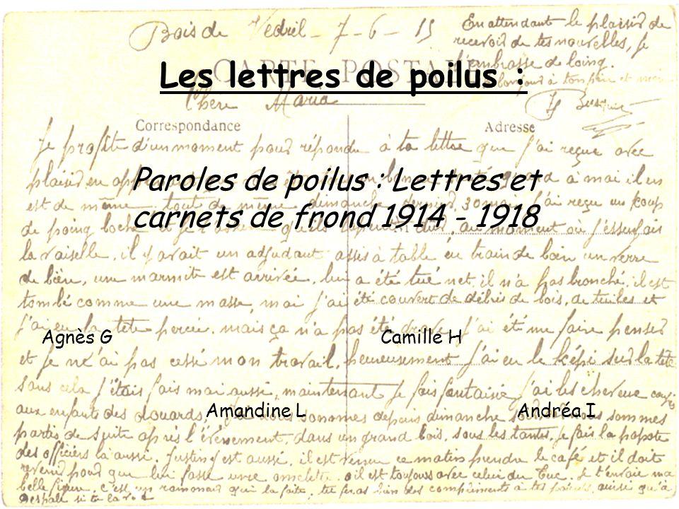 Les lettres de poilus : Paroles de poilus : Lettres et carnets de frond 1914 - 1918 Agnès GCamille H Amandine LAndréa I