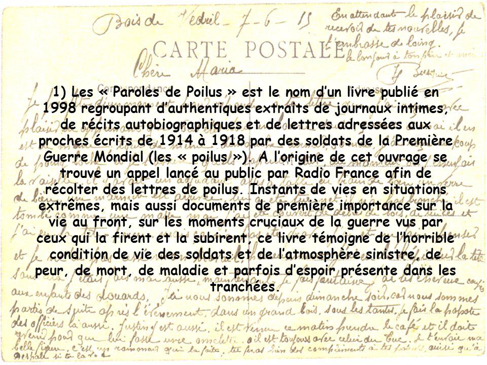 1) Les « Paroles de Poilus » est le nom dun livre publié en 1998 regroupant dauthentiques extraits de journaux intimes, de récits autobiographiques et