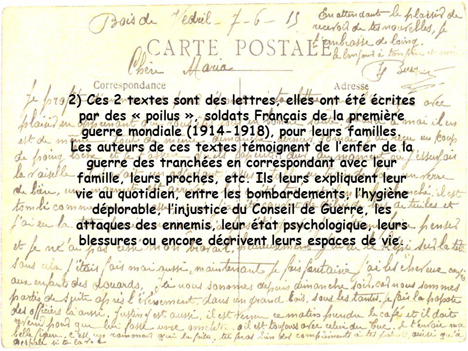 2) Ces 2 textes sont des lettres, elles ont été écrites par des « poilus », soldats Français de la première guerre mondiale (1914-1918), pour leurs fa