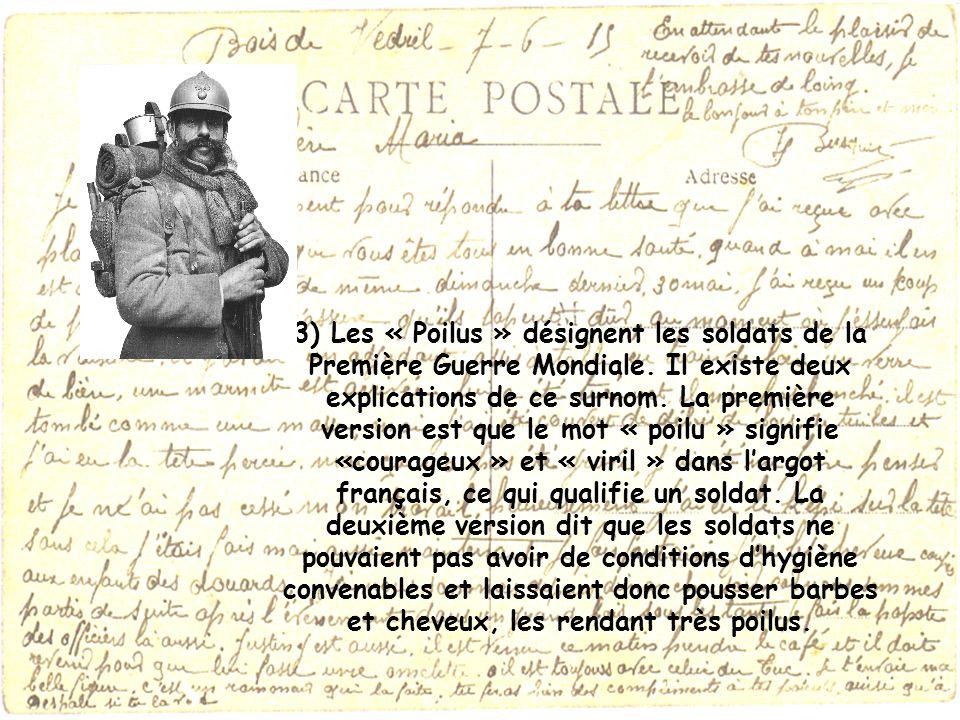 3) Les « Poilus » désignent les soldats de la Première Guerre Mondiale. Il existe deux explications de ce surnom. La première version est que le mot «