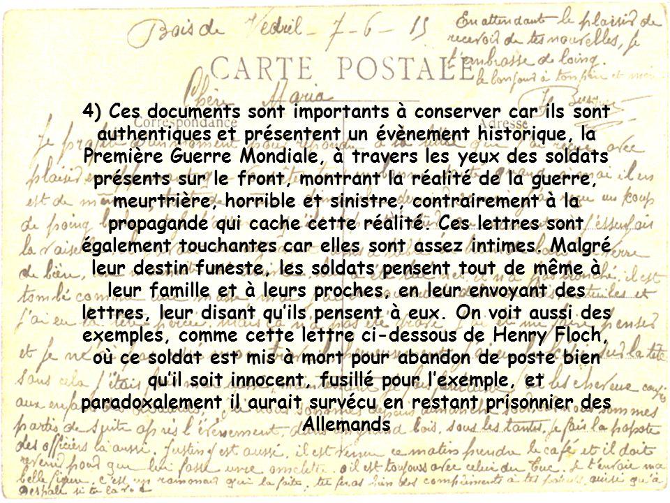 4) Ces documents sont importants à conserver car ils sont authentiques et présentent un évènement historique, la Première Guerre Mondiale, à travers l