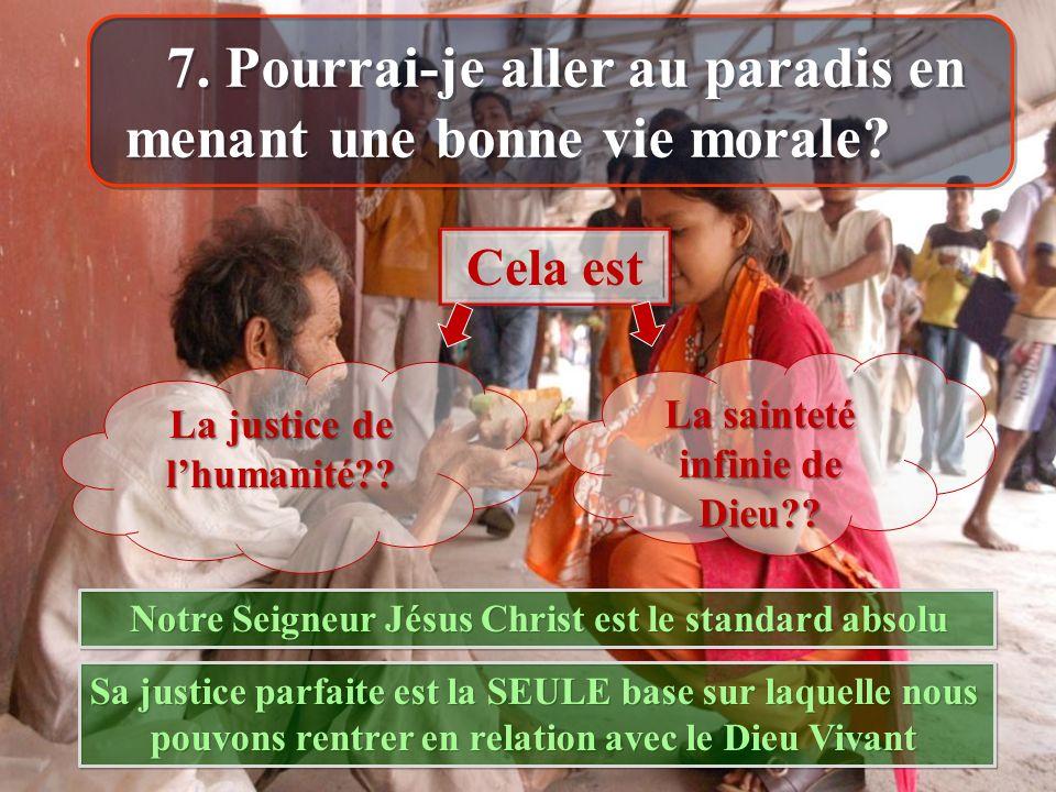 7. Pourrai-je aller au paradis en menant une bonne vie morale? Cela est La justice de lhumanité?? La sainteté infinie de Dieu?? Notre Seigneur Jésus C