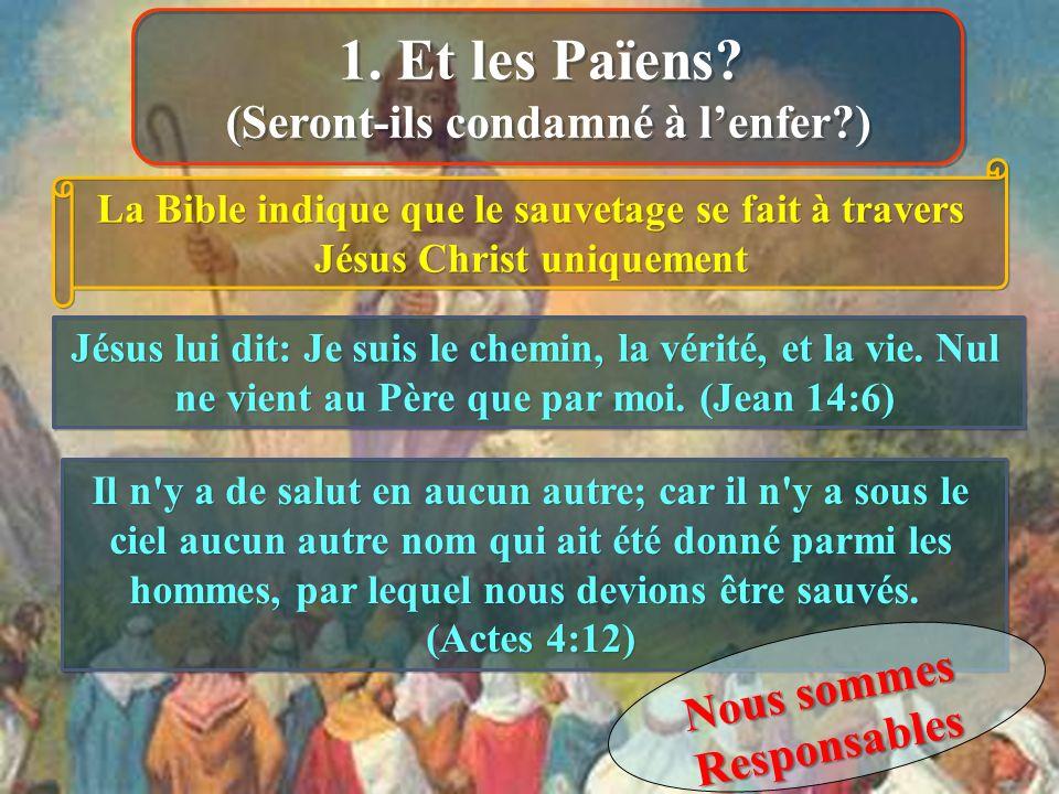 La Bible indique que le sauvetage se fait à travers Jésus Christ uniquement Jésus lui dit: Je suis le chemin, la vérité, et la vie. Nul ne vient au Pè