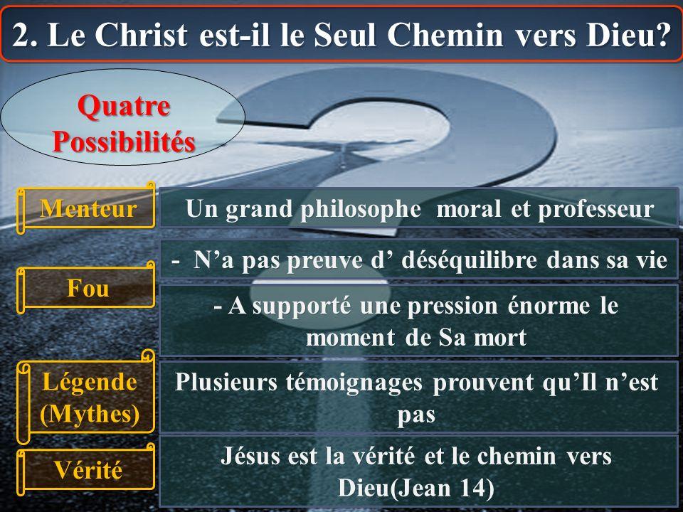 2. Le Christ est-il le Seul Chemin vers Dieu? Menteur Un grand philosophe moral et professeur Quatre Possibilités Fou Légende (Mythes) Légende (Mythes
