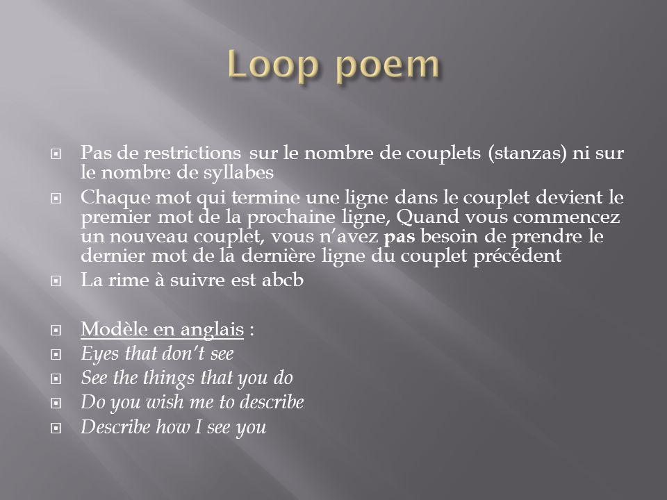 Pas de restrictions sur le nombre de couplets (stanzas) ni sur le nombre de syllabes Chaque mot qui termine une ligne dans le couplet devient le premi